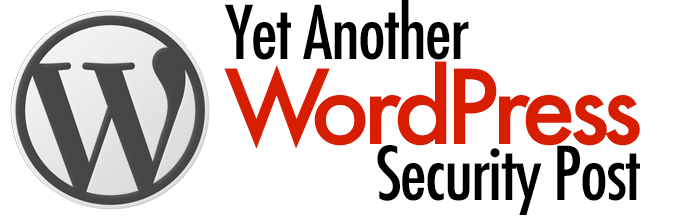 Yet Another WordPress Security Post