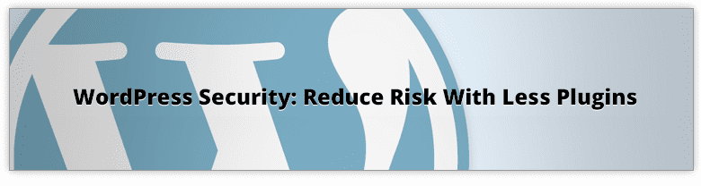 WordPress Security: 5 Steps To Reduce Your Risk