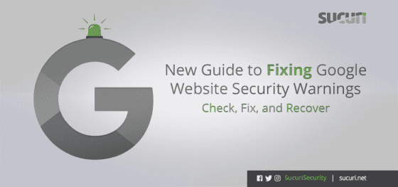 New Guide to Fixing Google Website Security Warnings