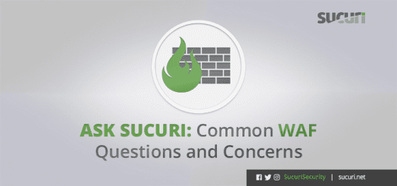 Ask Sucuri: Common WAF Questions and Concerns