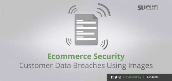 Ecommerce Security – Customer Data Breaches Using Images