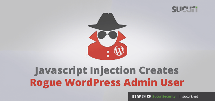 Javascript Injection Creates Rogue WordPress User