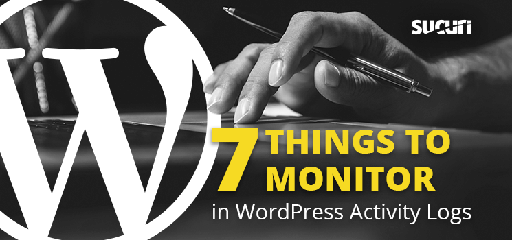 Seven Things You Should Monitor in WordPress Activity Logs