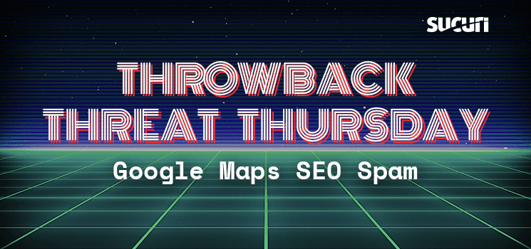Throwback Threat Thursday: Joomla GoogleMaps Plugin SEO Spam Injection