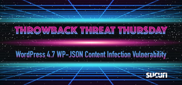 Throwback Threat Thursday: WordPress 4.7 WP-JSON Content Injection Vulnerability
